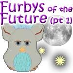 Furbys of the Future - Part 1